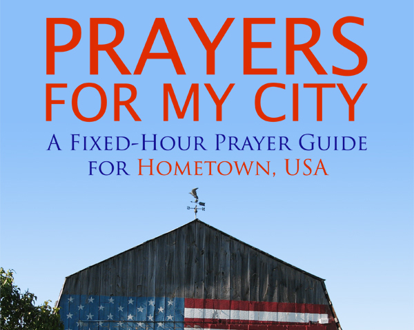 Prayers for My City: A Fixed-Hour Prayer Book for Hometown, USA