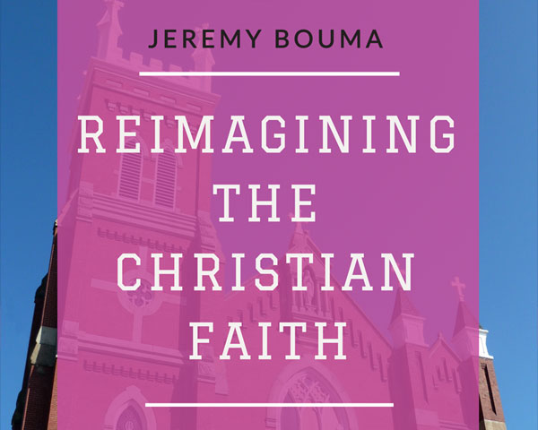 Reimagining the Christian Faith: Exploring the Emergent Theology of Doug Pagitt, Peter Rollins, Samir Selmanovic, & Brian McLaren