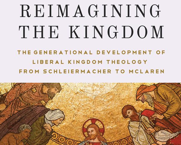 Reimagining the Kingdom: The Generational Development of Liberal Kingdom Grammar from Schleiermacher to McLaren