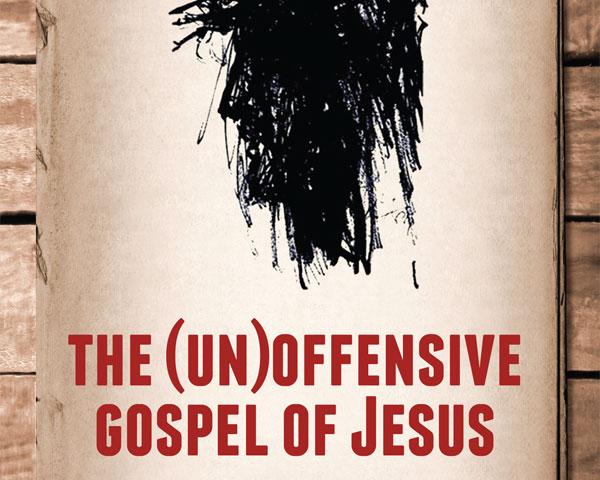 the (un)offensive gospel of Jesus